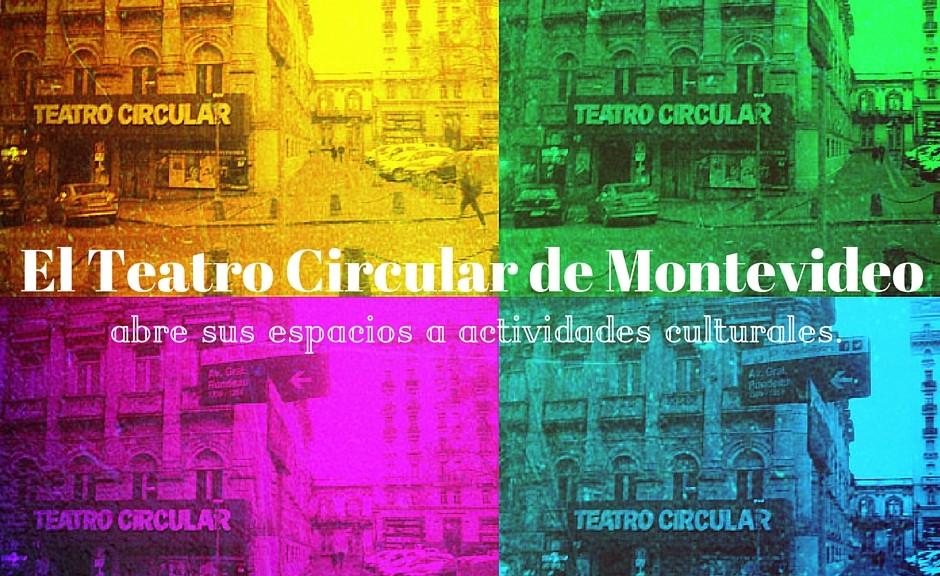 El Teatro Circular de Montevideoabre sus espacios a actividades culturales
